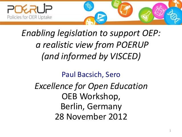 Enabling legislation to support OEP:   a realistic view from POERUP    (and informed by VISCED)          Paul Bacsich, Ser...
