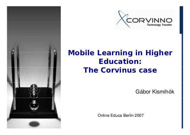 Mobile Learning in Higher       Education:   The C   Th Corvinus case            i                          Gábor Kismihók...