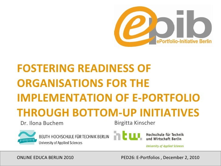 FOSTERING READINESS OF ORGANISATIONS FOR THE IMPLEMENTATION OF E-PORTFOLIO THROUGH BOTTOM-UP INITIATIVES ONLINE EDUCA BERL...