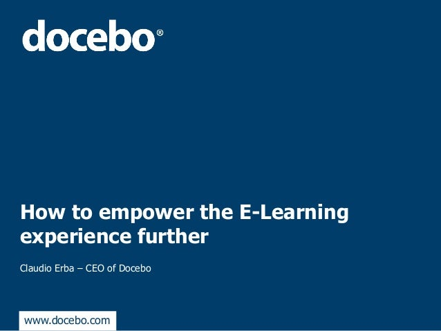 How to empower the E-Learningexperience furtherClaudio Erba – CEO of Docebowww.docebo.com