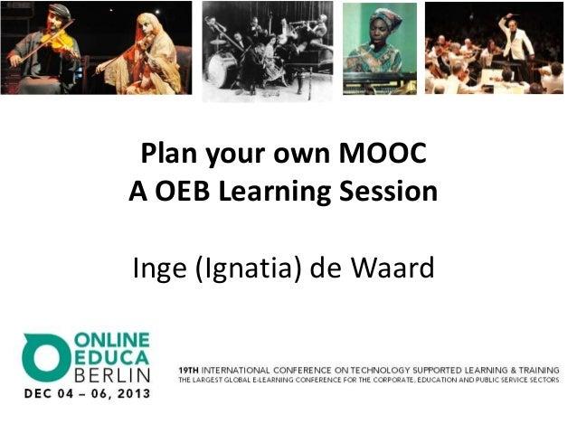 Plan your own MOOC A OEB Learning Session Inge (Ignatia) de Waard