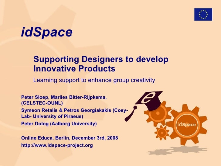 idSpace   <ul><li>Supporting Designers to develop  Innovative Products  </li></ul>Peter Sloep, Marlies Bitter-Rijpkema, (C...