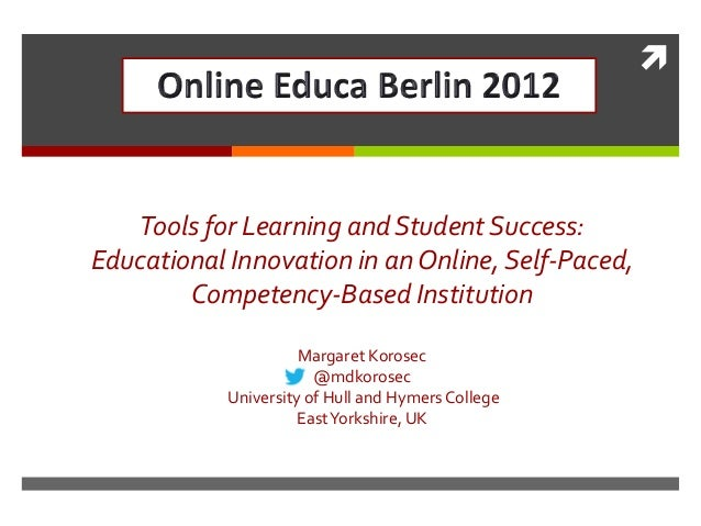 Online Educa Berlin Dec 2012: Tools for Learning and Student Success - Educational Innovation in anOnline, Self-Paced, Competency-Based Institution