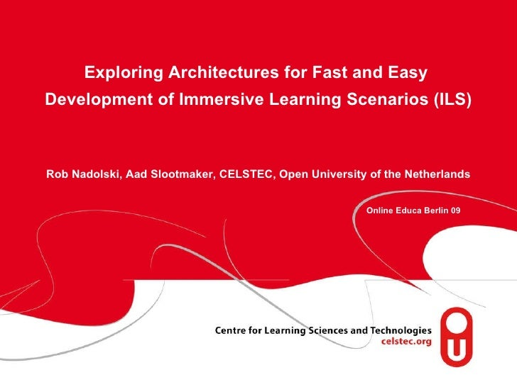 Exploring Architectures for Fast and Easy  Development of Immersive Learning Scenarios (ILS)     Rob Nadolski, Aad Slootma...