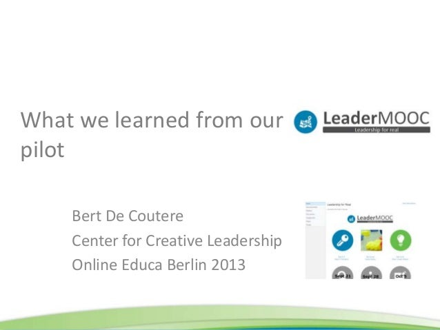 What we learned from our pilot Bert De Coutere Center for Creative Leadership Online Educa Berlin 2013
