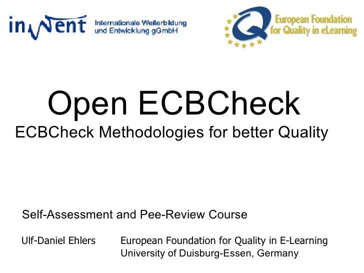 Open ECBCheck ECBCheck Methodologies for better Quality  Self-Assessment and Pee-Review Course Ulf-Daniel Ehlers  European...