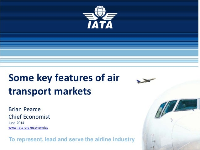 Key features of air transport markets - Brian Pearce – IATA - June 2014 OECD discussion on airline competition