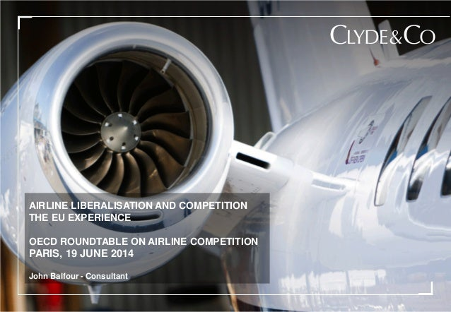 AIRLINE LIBERALISATION AND COMPETITION THE EU EXPERIENCE OECD ROUNDTABLE ON AIRLINE COMPETITION PARIS, 19 JUNE 2014 John B...