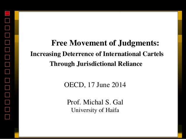 Free Movement of Judgments: Increasing Deterrence of International Cartels through Jurisdictional Reliance – Michal S. Gal – June 2014 meeting of the Working Party 3 of the OECD Competition Committee