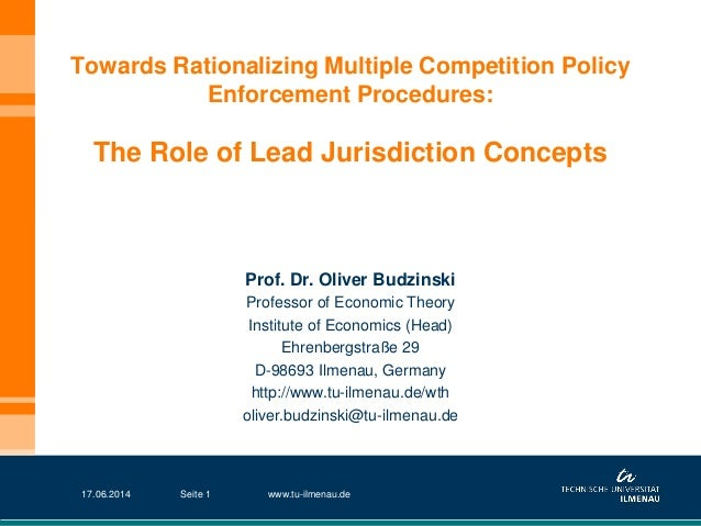 Towards Rationalizing Multiple Competition Policy Enforcement Procedures: The Role of Lead Jurisdiction Concepts Prof. Dr....