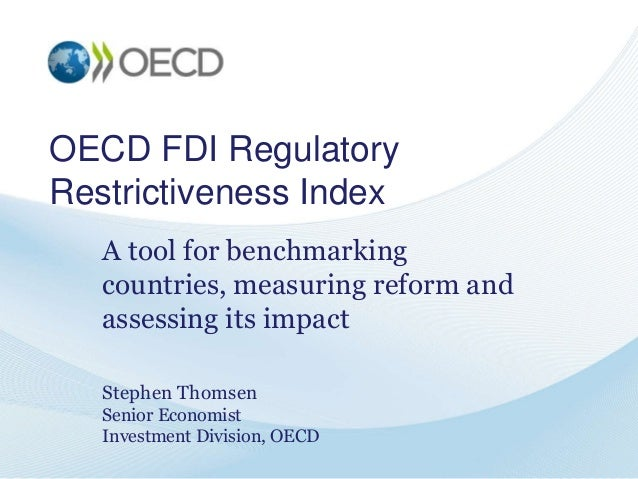 OECD FDI Regulatory Restrictiveness Index A tool for benchmarking countries, measuring reform and assessing its impact Ste...