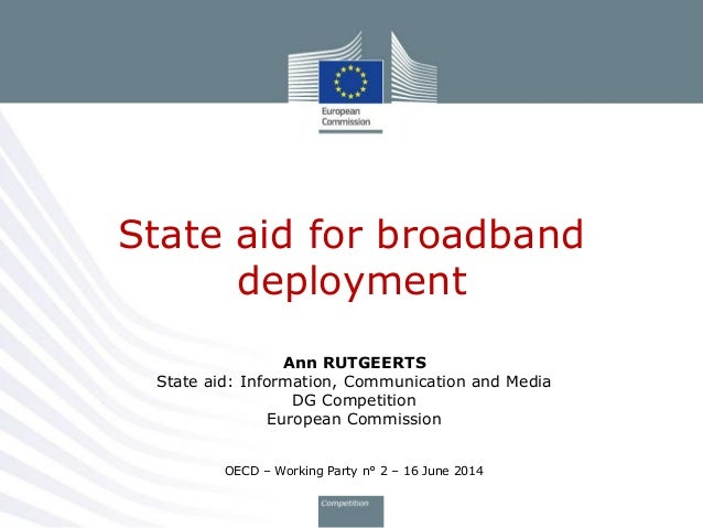 Ann RUTGEERTS State aid: Information, Communication and Media DG Competition European Commission OECD – Working Party n° 2...