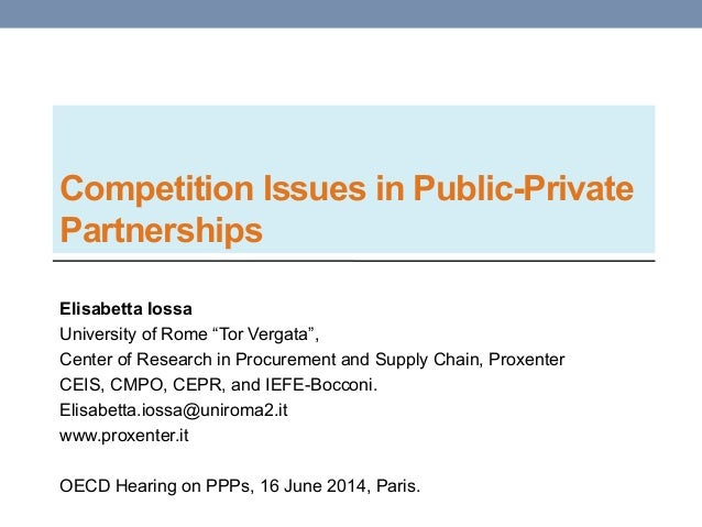 """Competition Issues in Public-Private Partnerships Elisabetta Iossa University of Rome """"Tor Vergata"""", Center of Research in..."""
