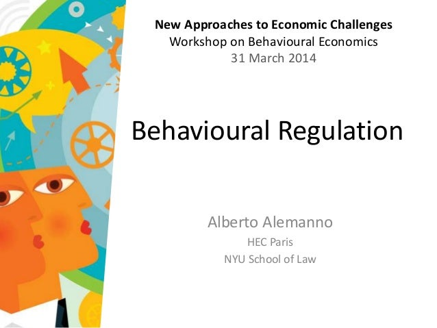Behavioural Regulation Alberto Alemanno HEC Paris NYU School of Law New Approaches to Economic Challenges Workshop on Beha...