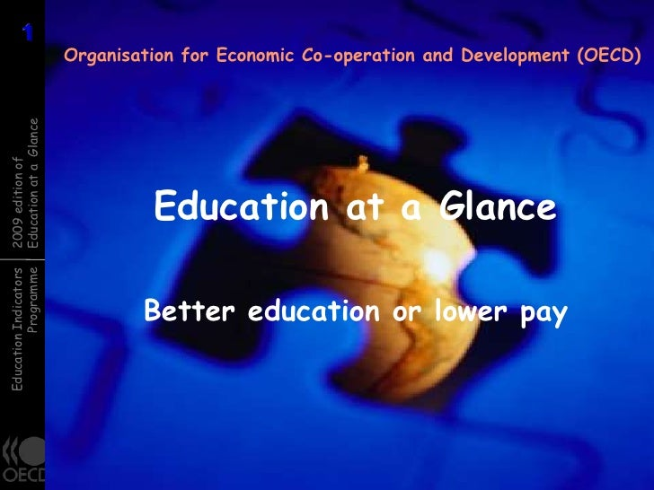 Organisation for Economic Co-operation and Development (OECD)<br />Education at a Glance<br />Better education or lower pa...