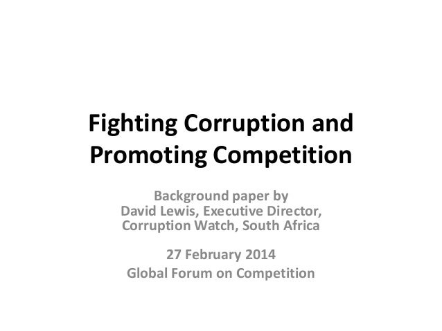 Fighting Corruption and Promoting Competition Background paper by David Lewis, Executive Director, Corruption Watch, South...