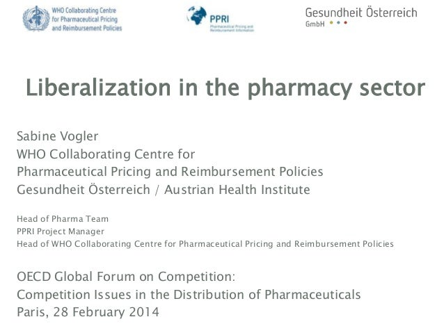 Liberalization in the pharmacy sector Sabine Vogler WHO Collaborating Centre for Pharmaceutical Pricing and Reimbursement ...