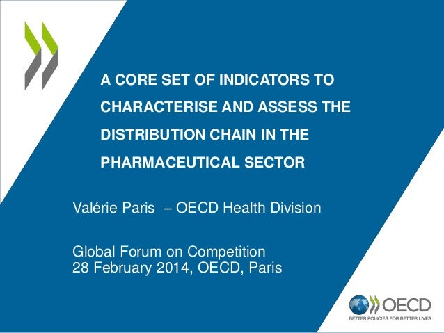 A CORE SET OF INDICATORS TO CHARACTERISE AND ASSESS THE  DISTRIBUTION CHAIN IN THE PHARMACEUTICAL SECTOR  Valérie Paris – ...