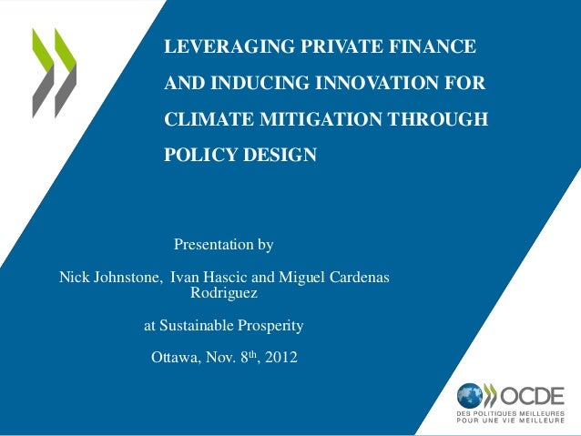 LEVERAGING PRIVATE FINANCE               AND INDUCING INNOVATION FOR               CLIMATE MITIGATION THROUGH             ...
