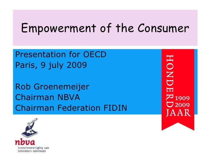 Empowerment of the Consumer<br />Presentationfor OECD<br />Paris, 9 july 2009<br />Rob Groenemeijer<br />Chairman NBVA<br ...