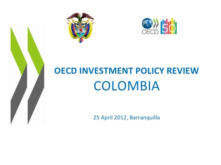 OECD INVESTMENT POLICY REVIEW       COLOMBIA       25 April 2012, Barranquilla