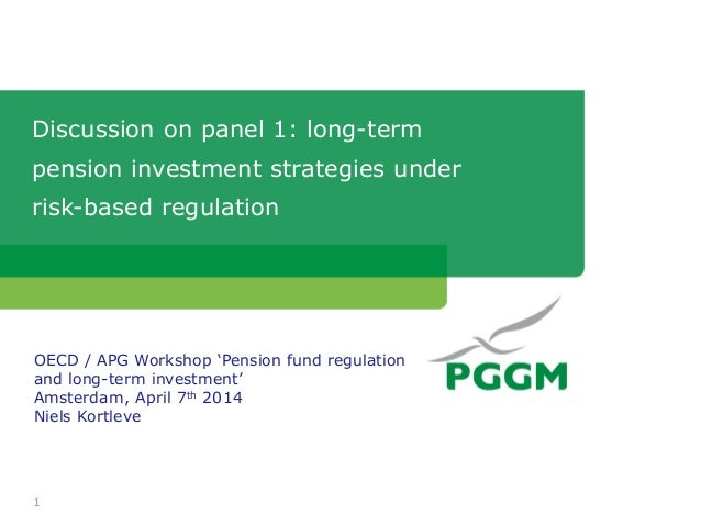 Discussion on panel 1: long-term pension investment strategies under risk-based regulation 1 OECD / APG Workshop 'Pension ...