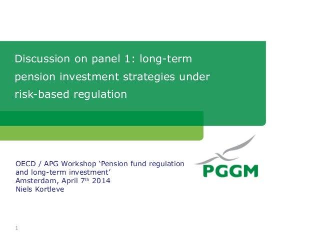 Discussion on Panel 1: Long-term pension investment strategies under risk-based regulation - Niels Kortleve - OECD-Risklab-APG Workshop on pension fund regulation and long-term investment