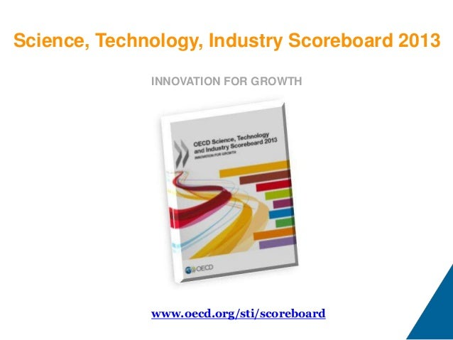Science, Technology, Industry Scoreboard 2013 INNOVATION FOR GROWTH  www.oecd.org/sti/scoreboard