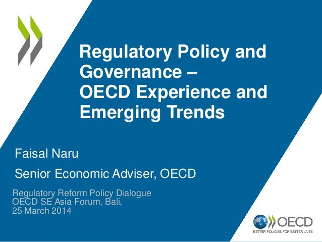 Regulatory Policy and Governance – OECD Experience and Emerging Trends Faisal Naru Senior Economic Adviser, OECD Regulator...