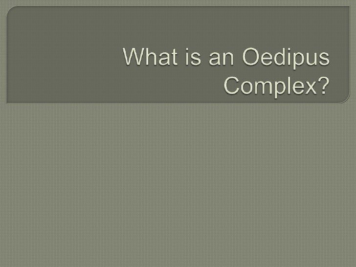 oedipus complex The idea of the oedipus complex is derived from sophocles' oedipus tyrannus,  during which oedipus learned that he was cursed to kill his.