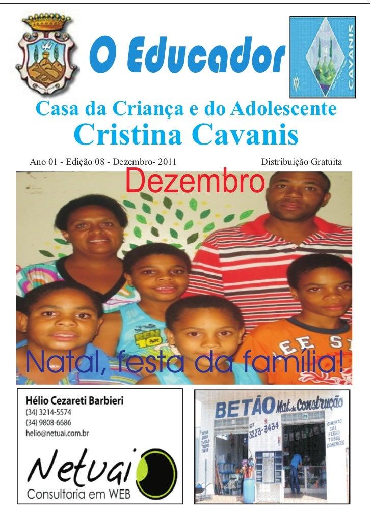 O Educador Casa da Criança e do Adolescente          Cristina CavanisAno 01 - Edição 08 - Dezembro- 2011   Distribuição Gr...