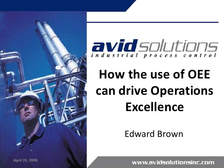 How the use of OEE                  can drive Operations                       Excellence                      Edward Brow...