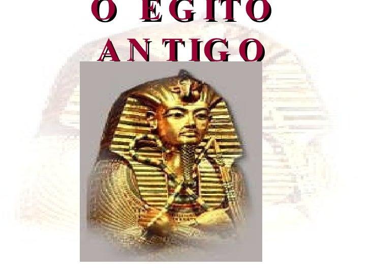 O EGITO ANTIGO