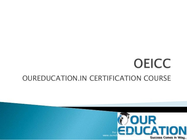 OUREDUCATION.IN CERTIFICATION COURSE For details click on www.oureducation.in logo