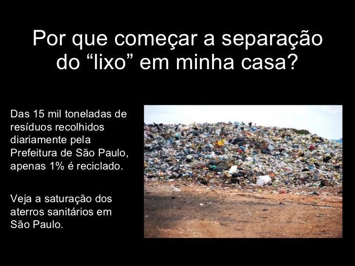 """Por que começar a separação do """"lixo"""" em minha casa? Das 15 mil toneladas de resíduos recolhidos diariamente pela Prefeitu..."""