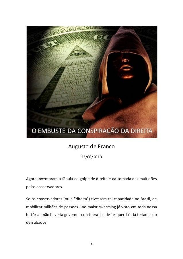 1Augusto de Franco23/06/2013Agora inventaram a fábula do golpe de direita e da tomada das multidõespelos conservadores.Se ...
