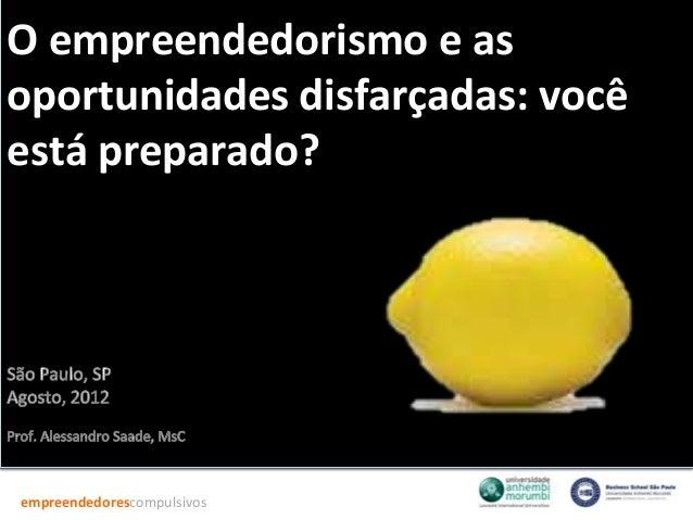 O empreendedorismo e oportunidades disfarçadas - Prof. Alessandro Saade