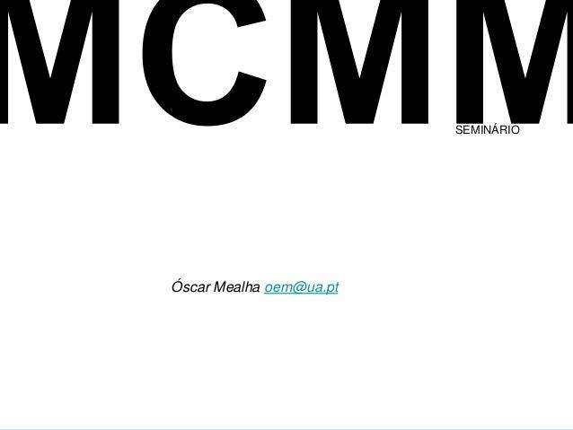 SEMINÁRIOÓscar Mealha oem@ua.ptVisualização da Informação e Comunicação, Mestrado CMM | Óscar Mealha | DeCA | 2012   1/54