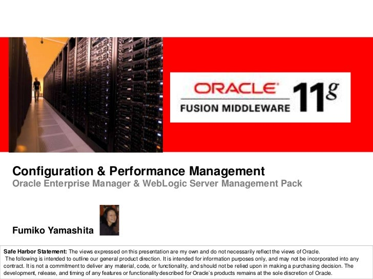 Configuration & Performance Management<br />Oracle Enterprise Manager & WebLogic Server Management Pack<br />Fumiko Yamash...