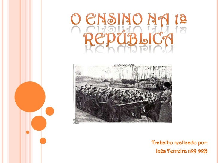 O ensino na 1ª República<br />Trabalho realizado por:<br />Inês Ferreira nº9 9ºB<br />