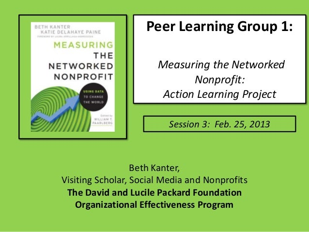 Peer Learning Group 1:                       Measuring the Networked                              Nonprofit:              ...