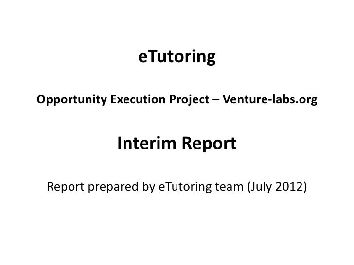 eTutoringOpportunity Execution Project – Venture-labs.org             Interim Report Report prepared by eTutoring team (Ju...