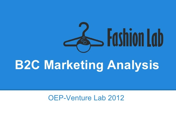 B2C Marketing Analysis     OEP-Venture Lab 2012