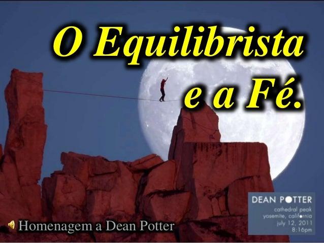 O Equilibrista e a Fé. Homenagem a Dean Potter