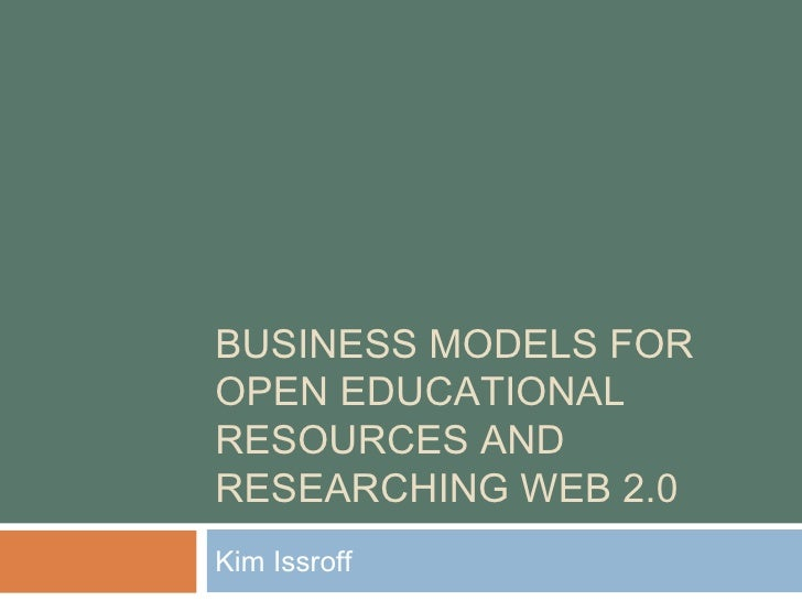 BUSINESS MODELS FOR OPEN EDUCATIONAL RESOURCES AND RESEARCHING WEB 2.0 Kim Issroff