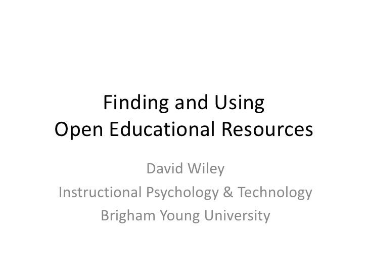 Finding and Using Open Educational Resources<br />David Wiley<br />Instructional Psychology & Technology<br />Brigham Youn...