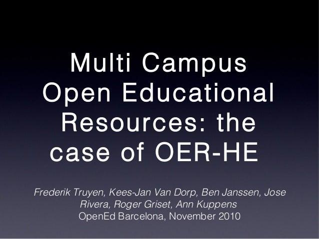 Multi Campus Open Educational Resources: the case of OER-HE Frederik Truyen, Kees-Jan Van Dorp, Ben Janssen, Jose Rivera, ...