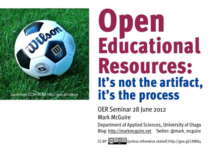 OER: It's not the artifact, it's the process (Mark McGuire, U of Otago)