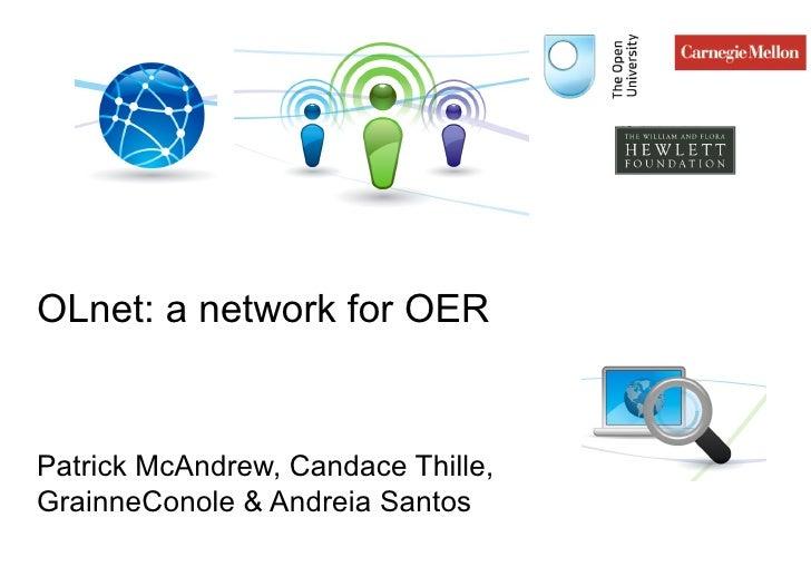 OLnet: a network for OER Patrick McAndrew, Candace Thille, GrainneConole & Andreia Santos