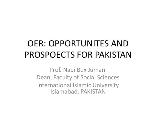OER: OPPORTUNITES ANDPROSPOECTS FOR PAKISTAN       Prof. Nabi Bux Jumani  Dean, Faculty of Social Sciences  International ...